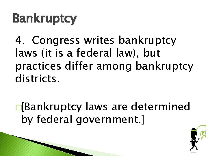 Bankruptcy 4. Congress writes bankruptcy laws (it is a federal law), but practices differ