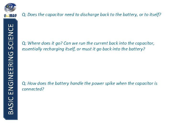 BASIC ENGINEERING SCIENCE Q: Does the capacitor need to discharge back to the battery,
