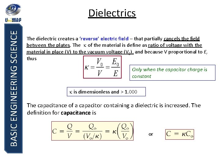 BASIC ENGINEERING SCIENCE Dielectrics The dielectric creates a 'reverse' electric field – that partially