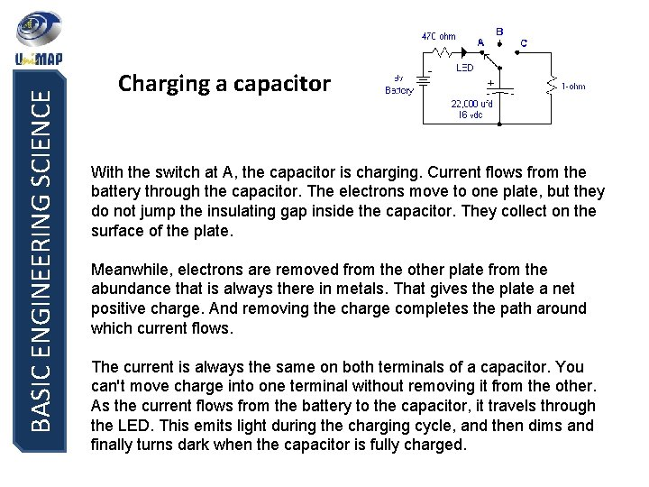BASIC ENGINEERING SCIENCE Charging a capacitor With the switch at A, the capacitor is