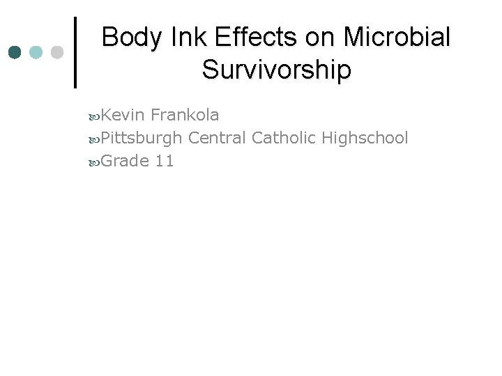 Body Ink Effects on Microbial Survivorship Kevin Frankola Pittsburgh Central Catholic Highschool Grade 11