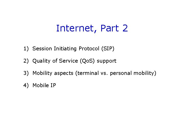 Internet, Part 2 1) Session Initiating Protocol (SIP) 2) Quality of Service (Qo. S)