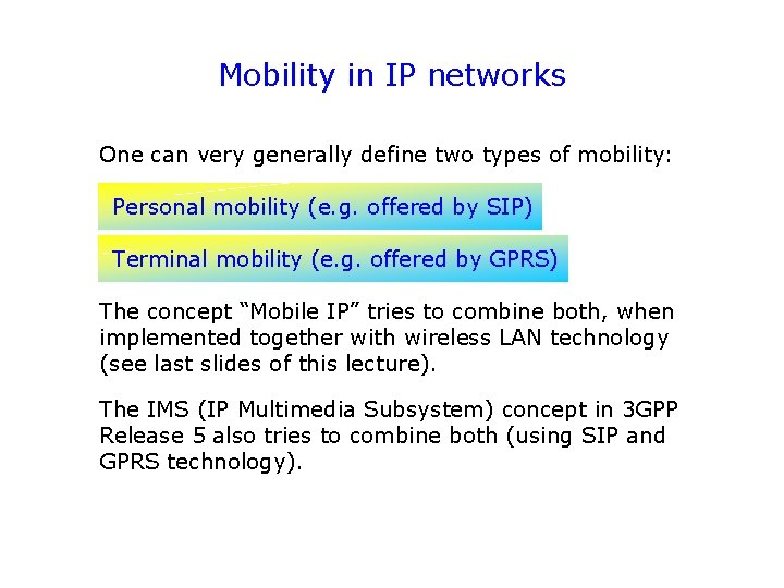 Mobility in IP networks One can very generally define two types of mobility: Personal