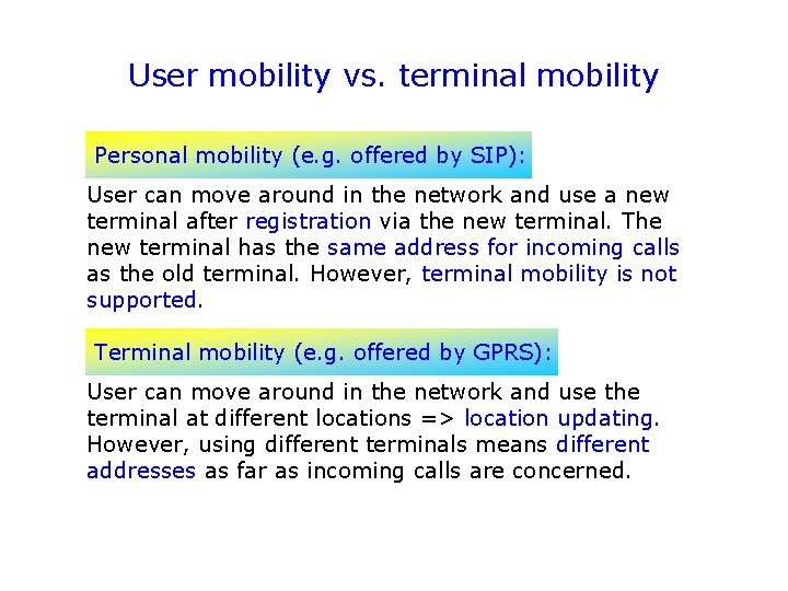 User mobility vs. terminal mobility Personal mobility (e. g. offered by SIP): User can