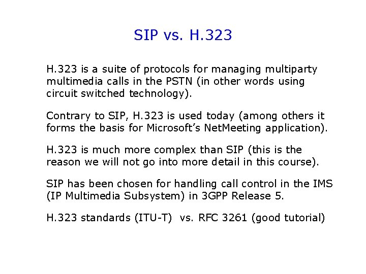 SIP vs. H. 323 is a suite of protocols for managing multiparty multimedia calls