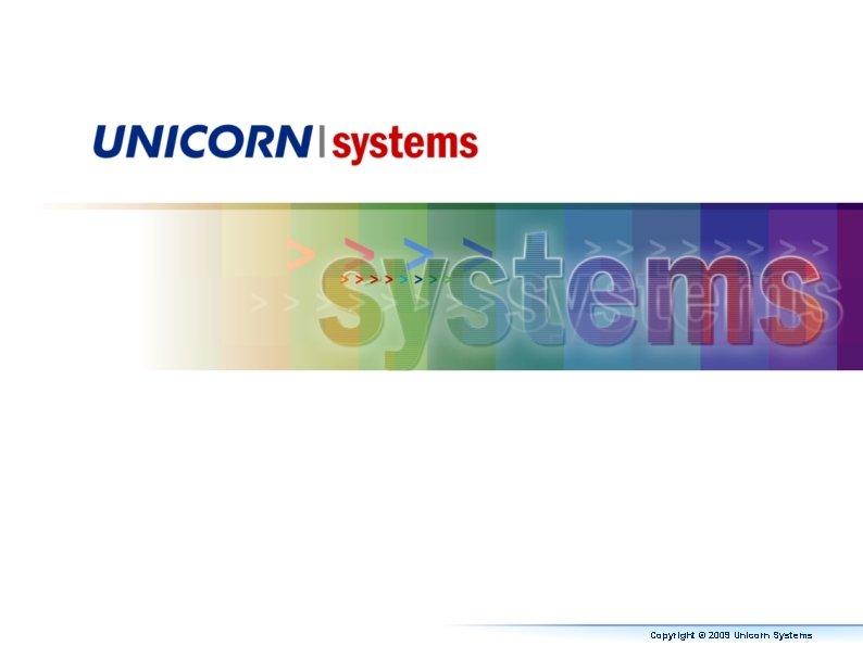 Copyright © 2009 Unicorn Systems