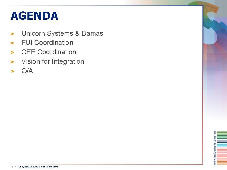 AGENDA > > > Unicorn Systems & Damas FUI Coordination CEE Coordination Vision for