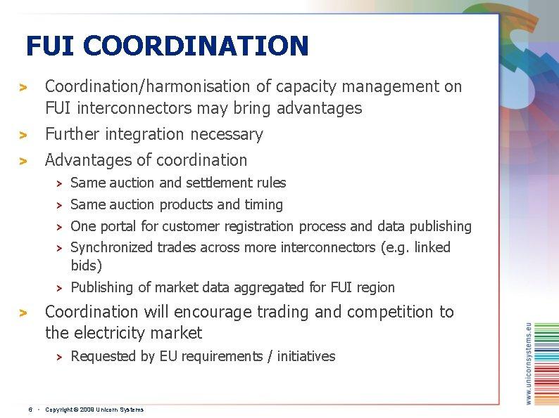 FUI COORDINATION > Coordination/harmonisation of capacity management on FUI interconnectors may bring advantages >