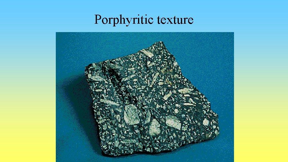 Porphyritic texture
