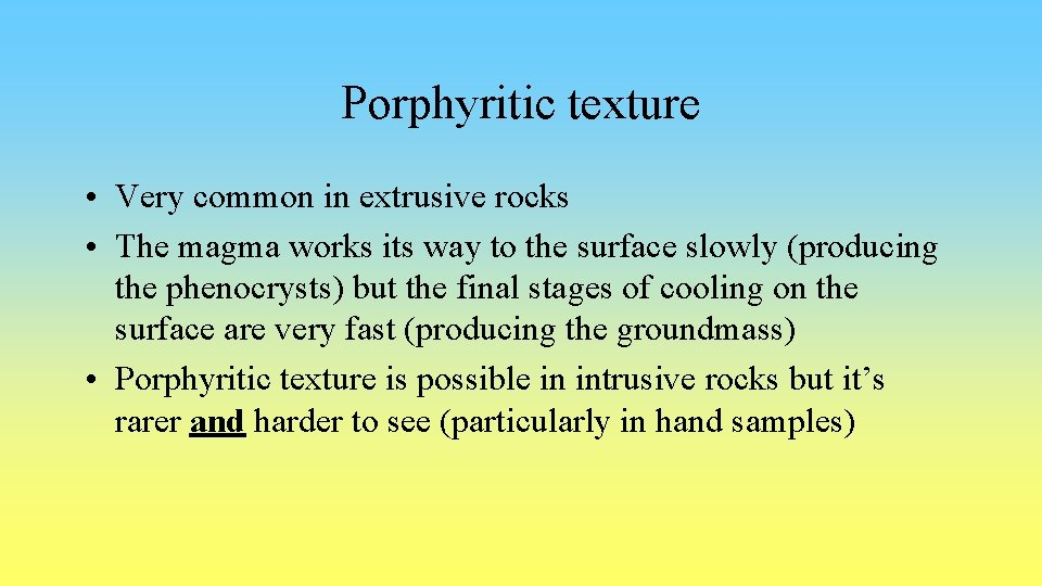 Porphyritic texture • Very common in extrusive rocks • The magma works its way