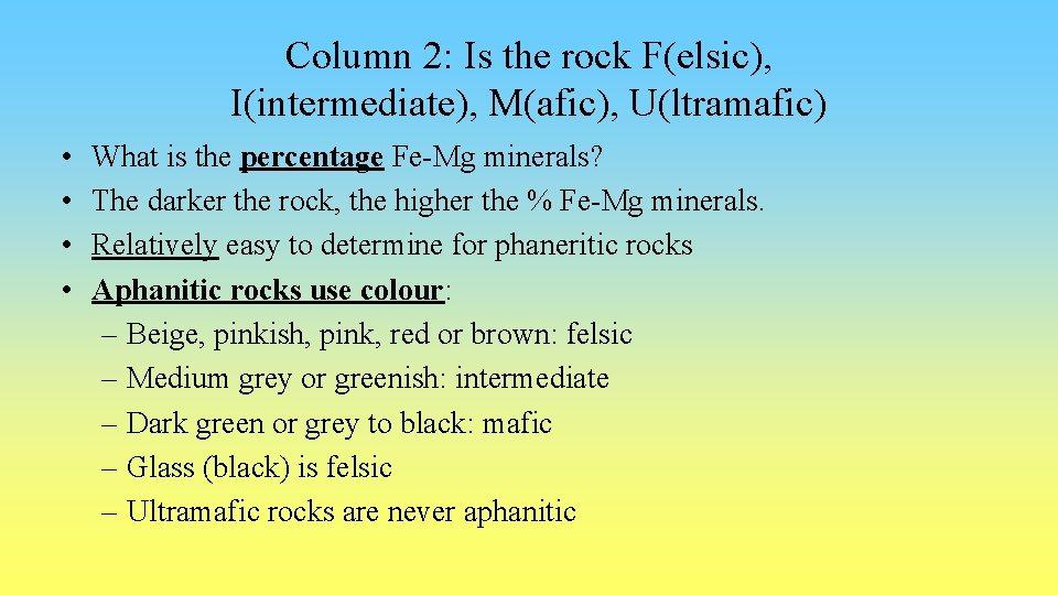 Column 2: Is the rock F(elsic), I(intermediate), M(afic), U(ltramafic) • • What is the