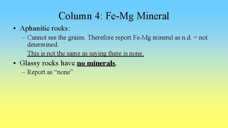 Column 4: Fe-Mg Mineral • Aphanitic rocks: – Cannot see the grains. Therefore report