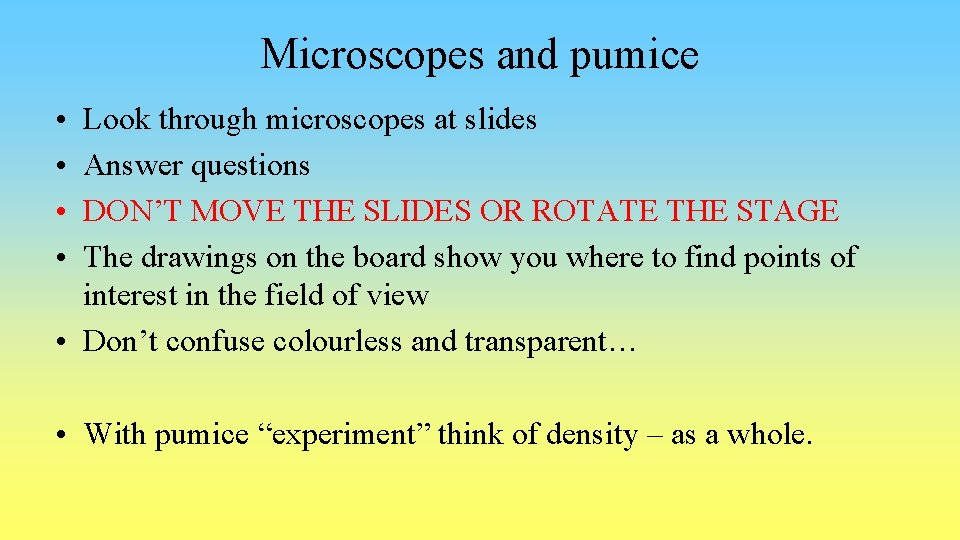 Microscopes and pumice • • Look through microscopes at slides Answer questions DON'T MOVE