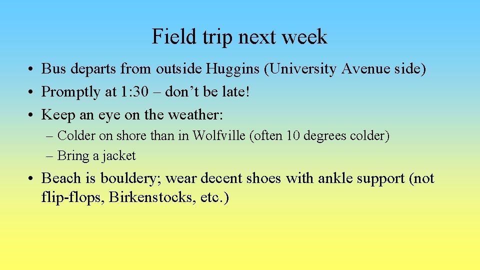 Field trip next week • Bus departs from outside Huggins (University Avenue side) •