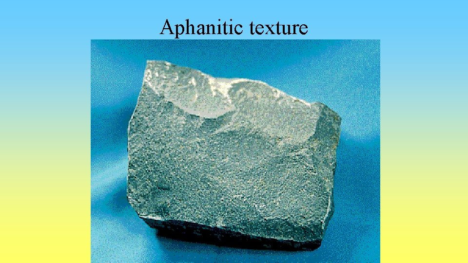 Aphanitic texture