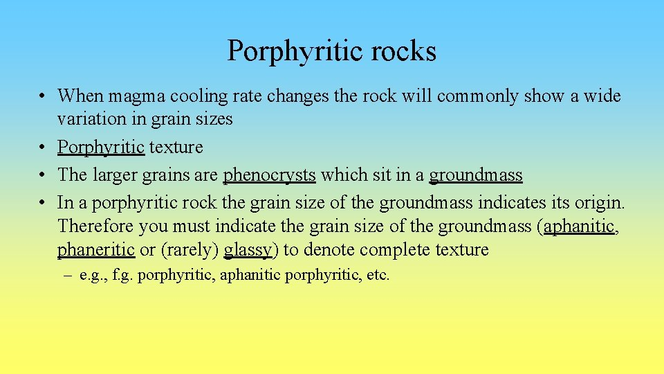 Porphyritic rocks • When magma cooling rate changes the rock will commonly show a
