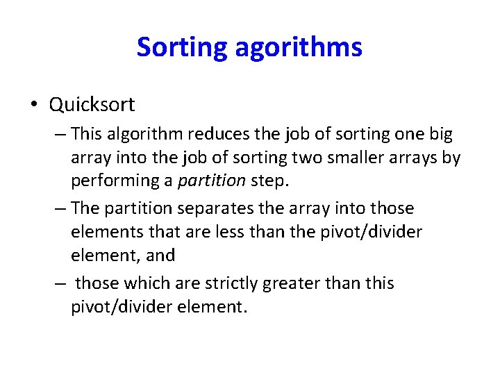Sorting agorithms • Quicksort – This algorithm reduces the job of sorting one big