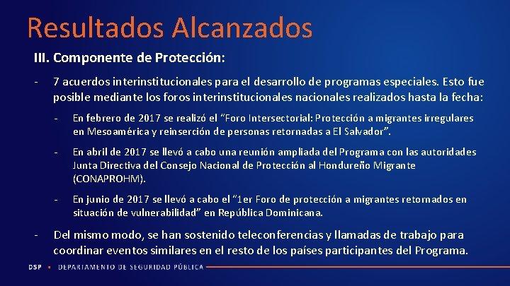 Resultados Alcanzados III. Componente de Protección: - - 7 acuerdos interinstitucionales para el desarrollo
