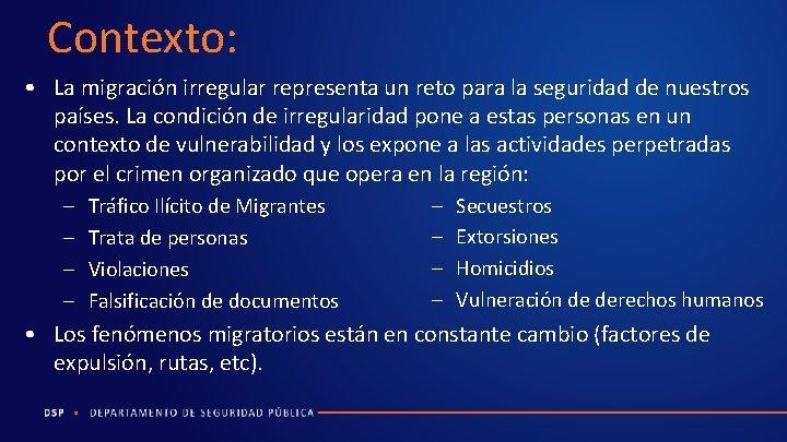 Contexto: • La migración irregular representa un reto para la seguridad de nuestros países.