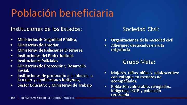 Población beneficiaria Instituciones de los Estados: • • Ministerios de Seguridad Pública, Ministerios del