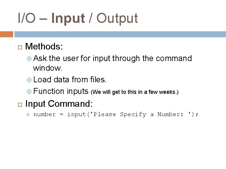 I/O – Input / Output Methods: Ask the user for input through the command