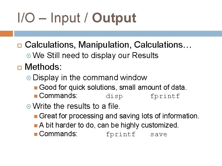 I/O – Input / Output Calculations, Manipulation, Calculations… We Still need to display our