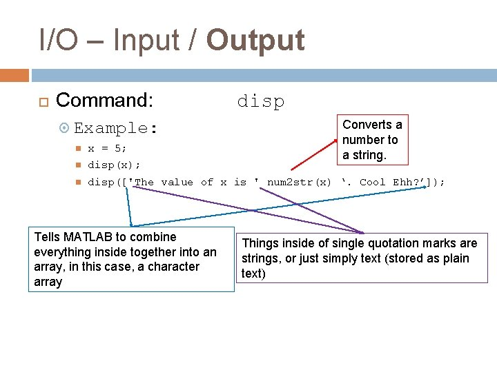 I/O – Input / Output Command: Example: disp Converts a number to a string.