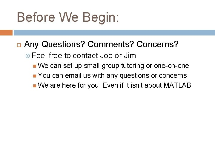 Before We Begin: Any Questions? Comments? Concerns? Feel We free to contact Joe or