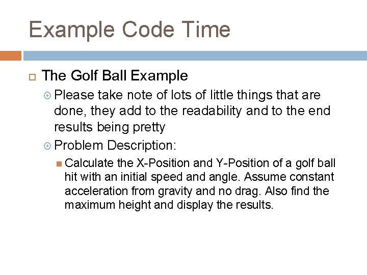 Example Code Time The Golf Ball Example Please take note of lots of little