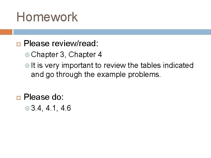 Homework Please review/read: Chapter 3, Chapter 4 It is very important to review the