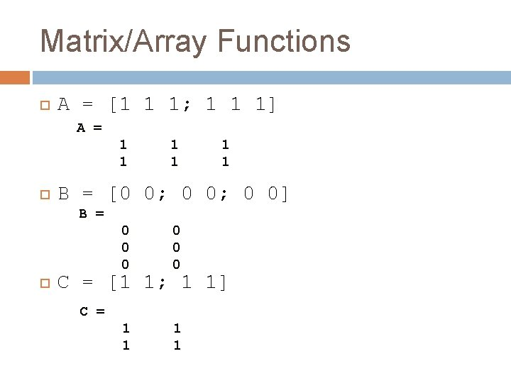 Matrix/Array Functions A = [1 1 1; 1 1 1] A = 1 1
