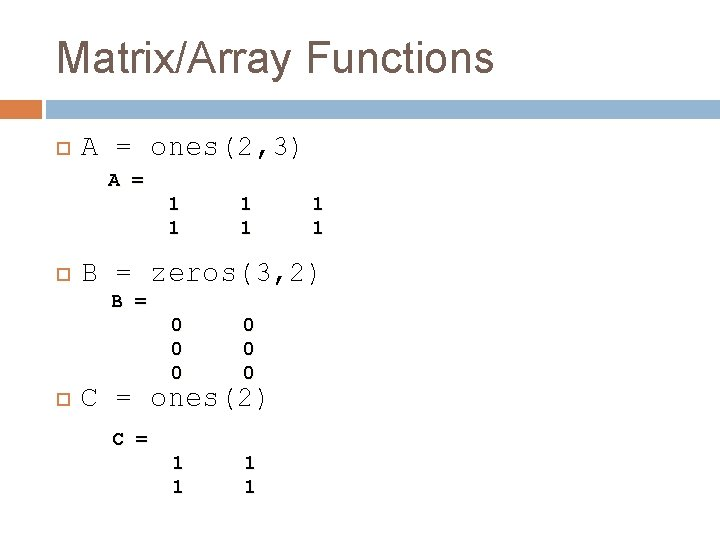 Matrix/Array Functions A = ones(2, 3) A = 1 1 B = zeros(3, 2)