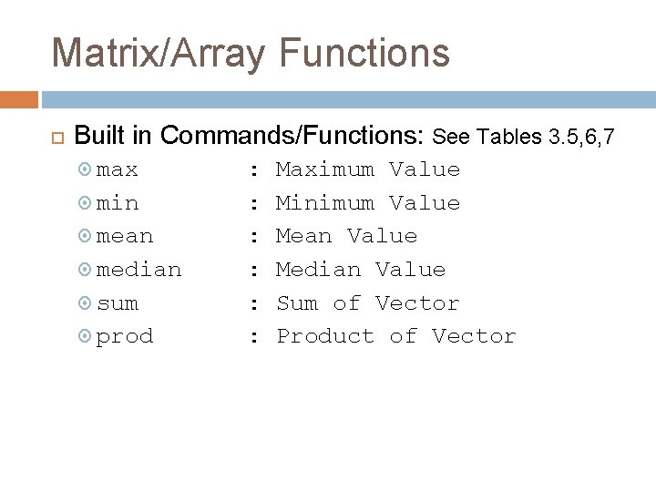 Matrix/Array Functions Built in Commands/Functions: See Tables 3. 5, 6, 7 max min mean