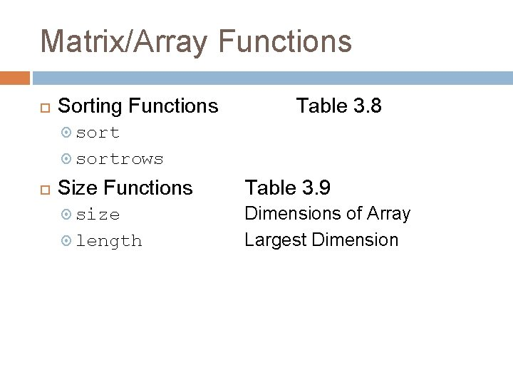 Matrix/Array Functions Sorting Functions Table 3. 8 sortrows Size Functions Table 3. 9 size