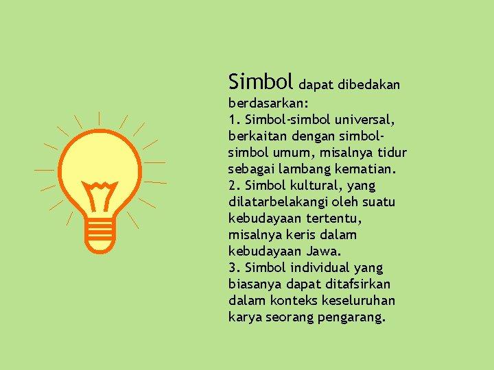 Simbol dapat dibedakan berdasarkan: 1. Simbol-simbol universal, berkaitan dengan simbol umum, misalnya tidur sebagai