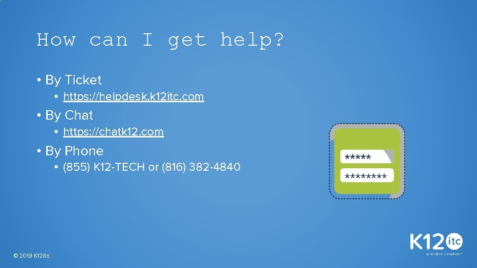 How can I get help? • By Ticket • https: //helpdesk. k 12 itc.