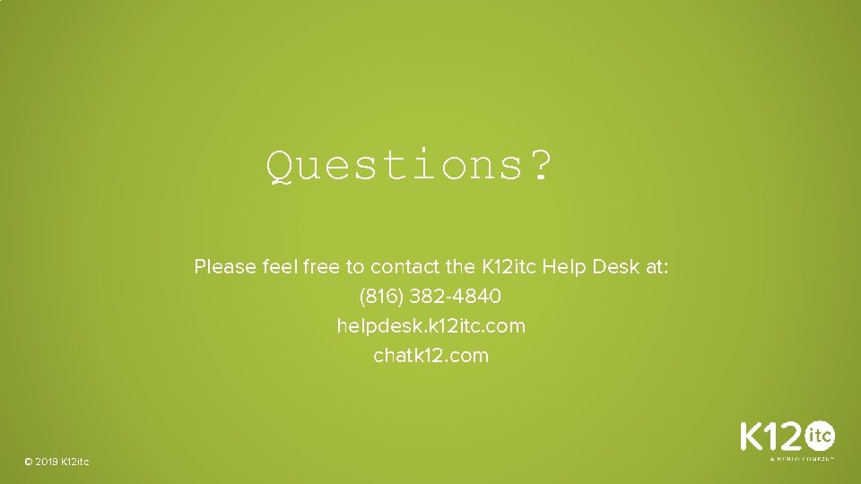 Questions? Please feel free to contact the K 12 itc Help Desk at: (816)