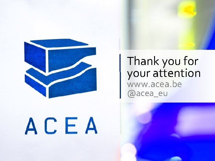 Thank you for your attention www. acea. be @acea_eu