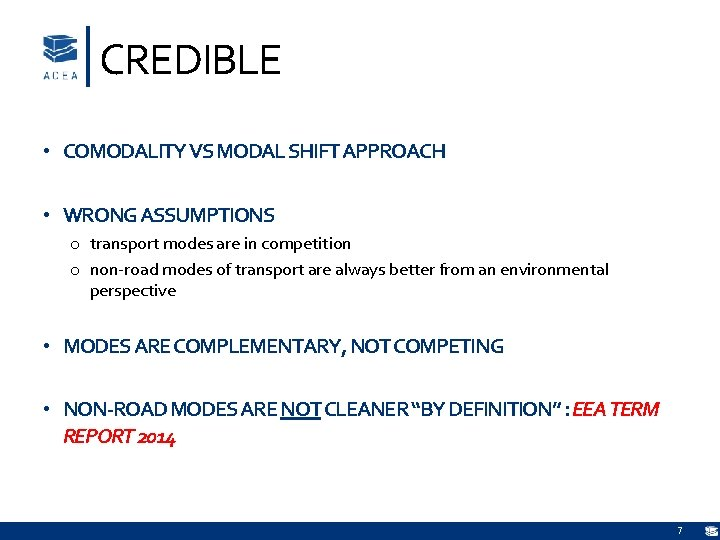 CREDIBLE • COMODALITY VS MODAL SHIFT APPROACH • WRONG ASSUMPTIONS o transport modes are