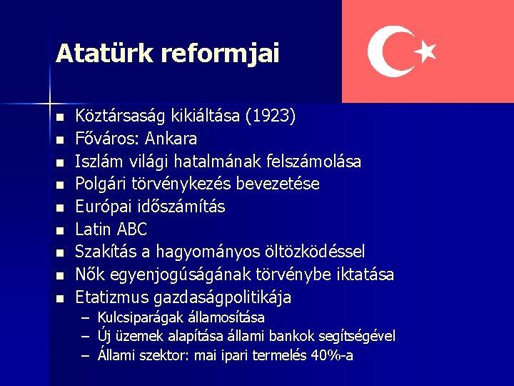 Atatürk reformjai n n n n n Köztársaság kikiáltása (1923) Főváros: Ankara Iszlám világi