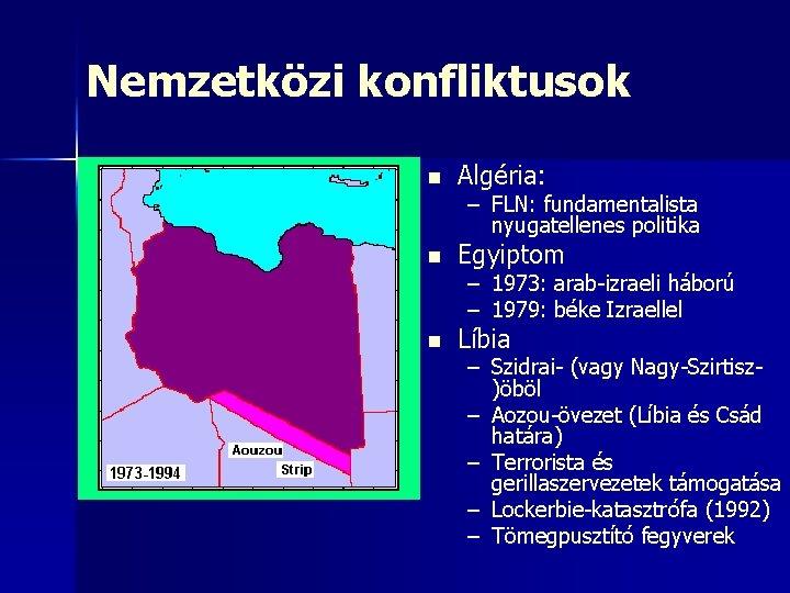 Nemzetközi konfliktusok n Algéria: n Egyiptom n Líbia – FLN: fundamentalista nyugatellenes politika –