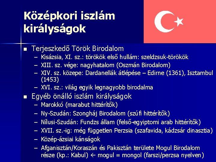 Középkori iszlám királyságok n Terjeszkedő Török Birodalom – – – Kisázsia, XI. sz. :