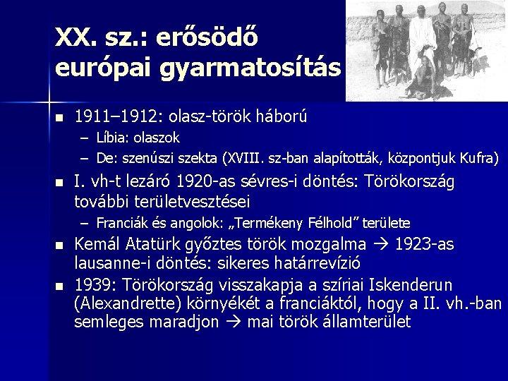 XX. sz. : erősödő európai gyarmatosítás n 1911– 1912: olasz-török háború – Líbia: olaszok