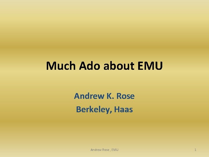 Much Ado about EMU Andrew K. Rose Berkeley, Haas Andrew Rose , EMU 1