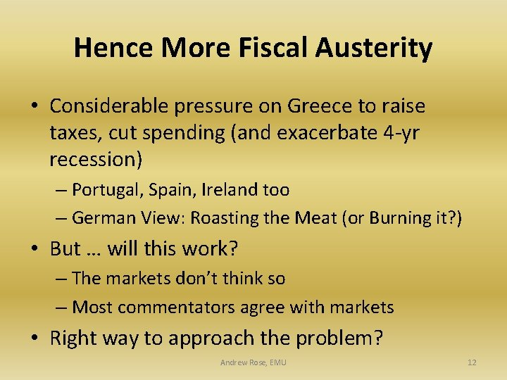 Hence More Fiscal Austerity • Considerable pressure on Greece to raise taxes, cut spending