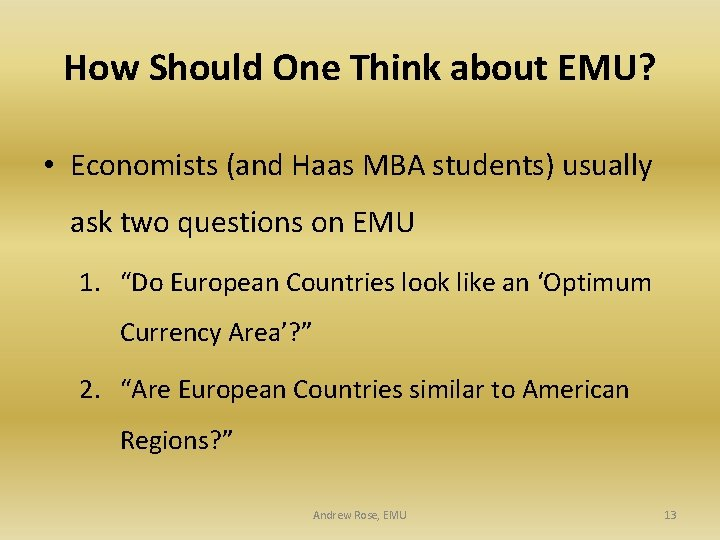 How Should One Think about EMU? • Economists (and Haas MBA students) usually ask