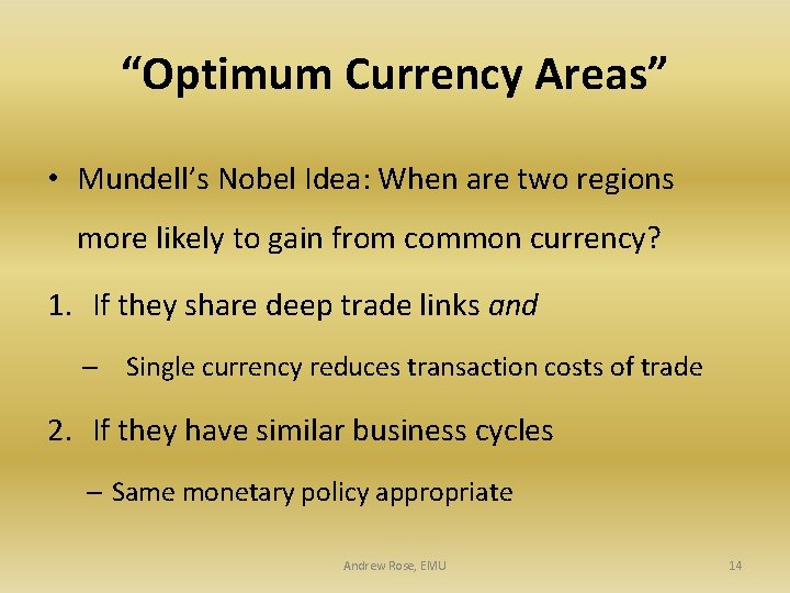 """Optimum Currency Areas"" • Mundell's Nobel Idea: When are two regions more likely to"