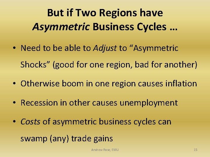 But if Two Regions have Asymmetric Business Cycles … • Need to be able