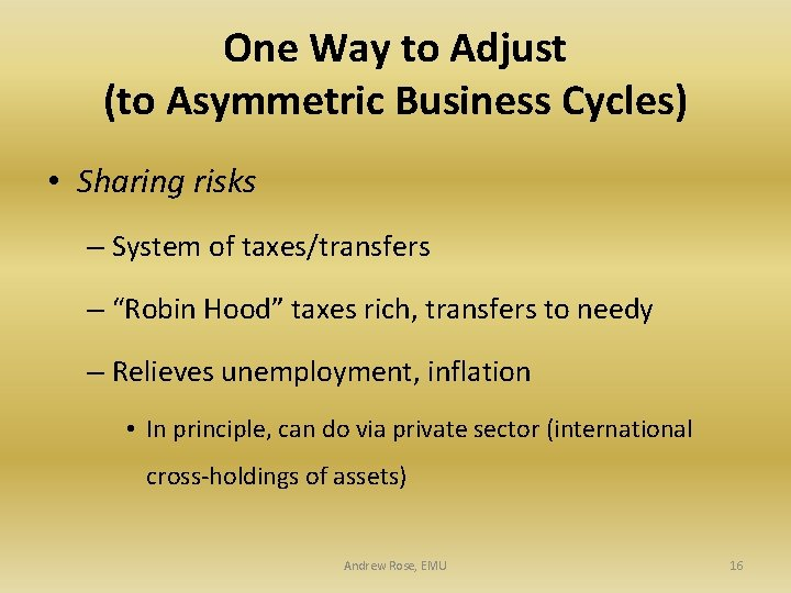 One Way to Adjust (to Asymmetric Business Cycles) • Sharing risks – System of