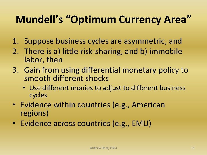 "Mundell's ""Optimum Currency Area"" 1. Suppose business cycles are asymmetric, and 2. There is"